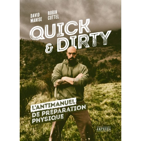 QUICK & DIRTY - L'ANTIMANUEL DE PREPARATION PHYSIQUE